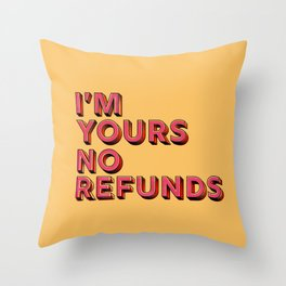 I am yours no refunds - typography Throw Pillow