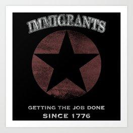 Immigrants: We Get the Job Done Art Print