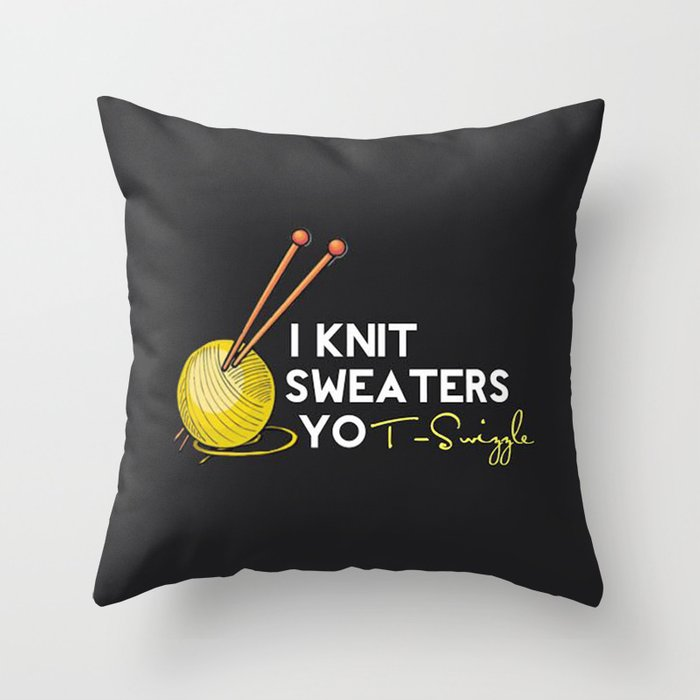 I Knit Sweaters, yo! Throw Pillow