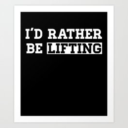 I'd rather be lifting fitness clever quotes funny t-shirt Art Print