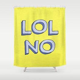 LOL NO Shower Curtain