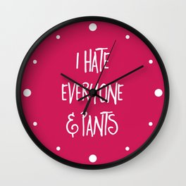 Hate Everyone & Pants Funny Quote Wall Clock