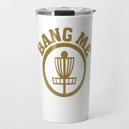 Bang Me Disc Golf Funny Travel Mug
