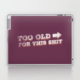 To Old For This Shit Laptop & iPad Skin
