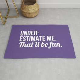 Underestimate Me That'll Be Fun (Ultra Violet) Rug