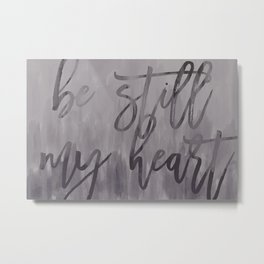 be still, my heart - gray watercolor Metal Print