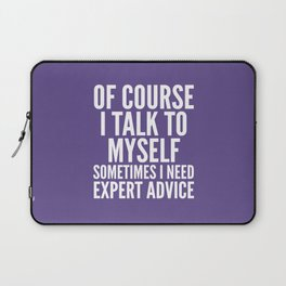 Of Course I Talk To Myself Sometimes I Need Expert Advice (Ultra Violet) Laptop Sleeve
