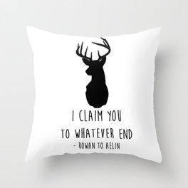 I CLAIM YOU TO WHATEVER END Throw Pillow