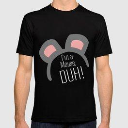 I'm a Mouse... DUH T-shirt