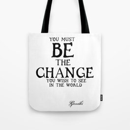 Be The Change - Gandhi Inspirational Action Quote Tote Bag