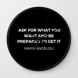 Maya Angelou Inspiration Quotes - Ask for what you want and be prepared to get it Wall Clock