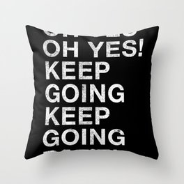 OH YES OH YES! KEEP GOING KEEP GOING BABE! Throw Pillow