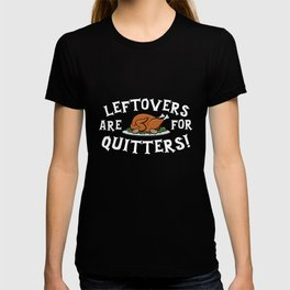 Leftovers Are For Quitters  - Thanksgiving Turkey T-shirt