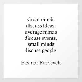 Great minds discuss ideas - Eleanor Roosevelt Quote Art Print