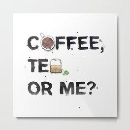 Favourite Things - Coffee, Tea, Or Me? Metal Print