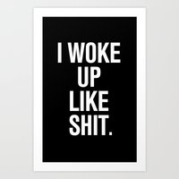 i woke up like this Art Prints featuring I woke up like shit by RexLambo