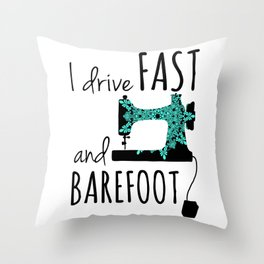 I Drive Fast and Barefoot Throw Pillow