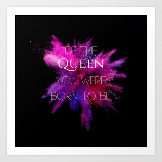 Be the Queen ... Art Print