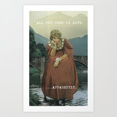 ALL YOU NEED IS LOVE...APPARENTLY. Art Print