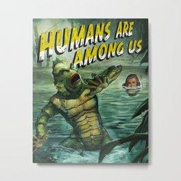 Humans are among us Metal Print