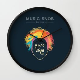 Music to DYE for — Music Snob Tip #075 Wall Clock