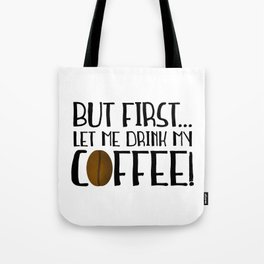 But First... Let Me Drink My Coffee! Tote Bag