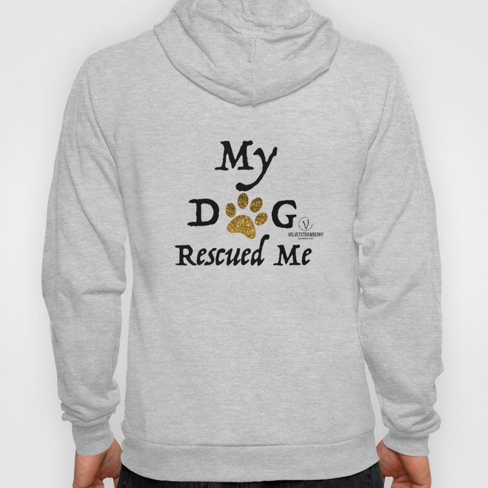 My Dog Rescued Me -black Hoody