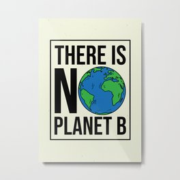 Earth Lover Earth Day Wall Art Decor There Is No Planet B Metal Print