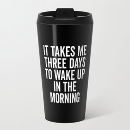 Three Days Wake Up Funny Quote Travel Mug