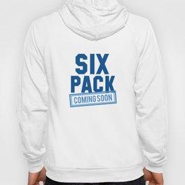 Six Pack Coming Soon Hoody