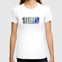 oakland T-shirts featuring Oakland by Tonya Doughty
