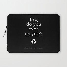 bro, do you even recycle? Laptop Sleeve
