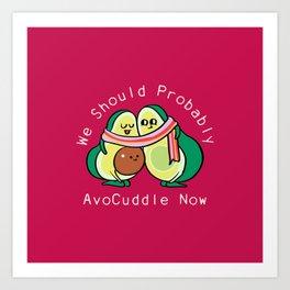 We Should Probably AvoCuddle Now Art Print
