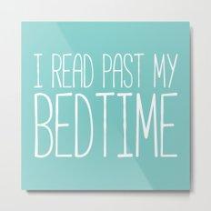 I read past my bedtime. Metal Print
