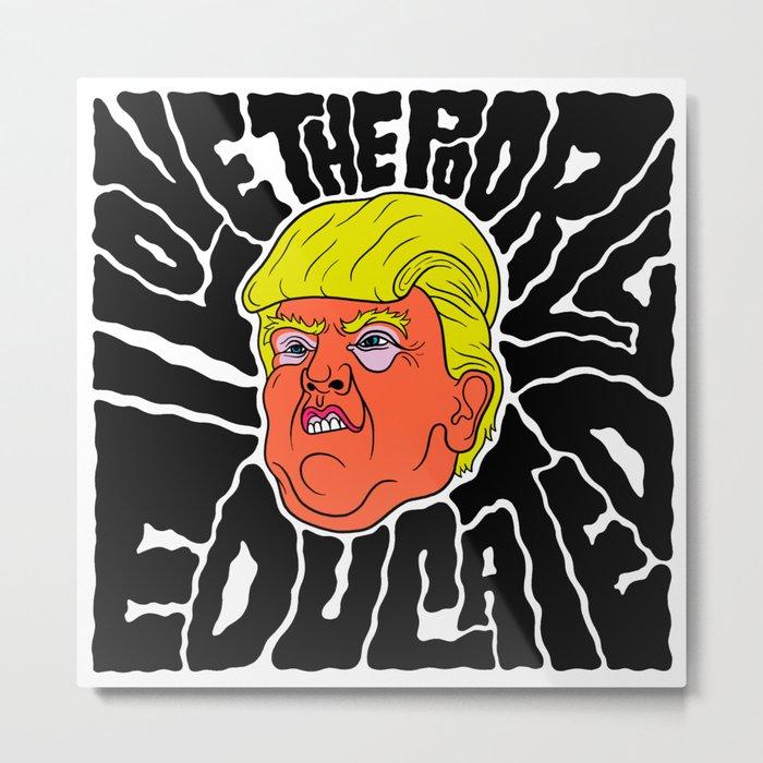 Trump loves the Poorly Educated Metal Print