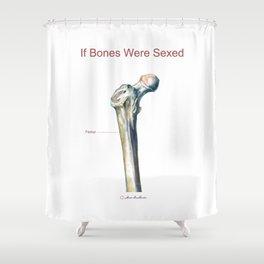 If Bones Were Sexed - Femur Shower Curtain