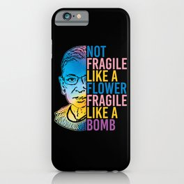 R.B.G. Not Fragile Like A Flower Fragile Like A Bomb iPhone Case