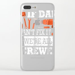 If Dad Can't Fix It We're All Screwed T-Shirt Father Day Clear iPhone Case