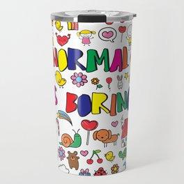 Normal is Boring Travel Mug