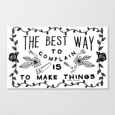 The Best Way To Complain Is To Make Things Canvas Print