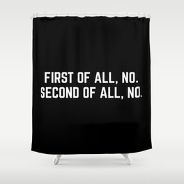 First Of All, No Funny Quote Shower Curtain