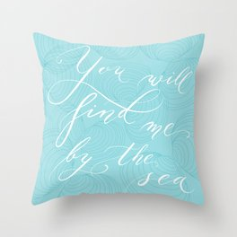 You will find me by the sea (Blue) Throw Pillow