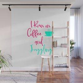 I Run on Coffee and Juggling Fun Juggle Quote Wall Mural