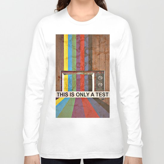 This Is Only A Test Long Sleeve T-shirt