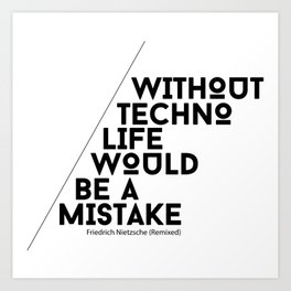 Without Techno Life Would be a Mistake Art Print
