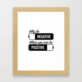 why be negative Framed Art Print
