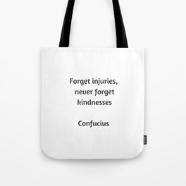 Confucius Quote - Forget injuries never forget kindness Tote Bag