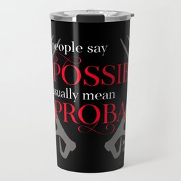 When people say impossible, they usually mean improbable. Siege and Storm Travel Mug