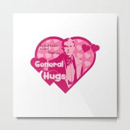 General Hugs Metal Print