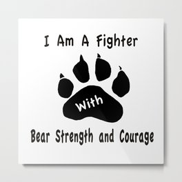 I Am A Fighter with Bear Strength and Courage Metal Print